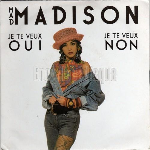 Mad Madison Je Te Veux Oui Je Te Veux Non
