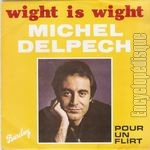 [Pochette de Wight is Wight / Pour un flirt (Michel DELPECH)]
